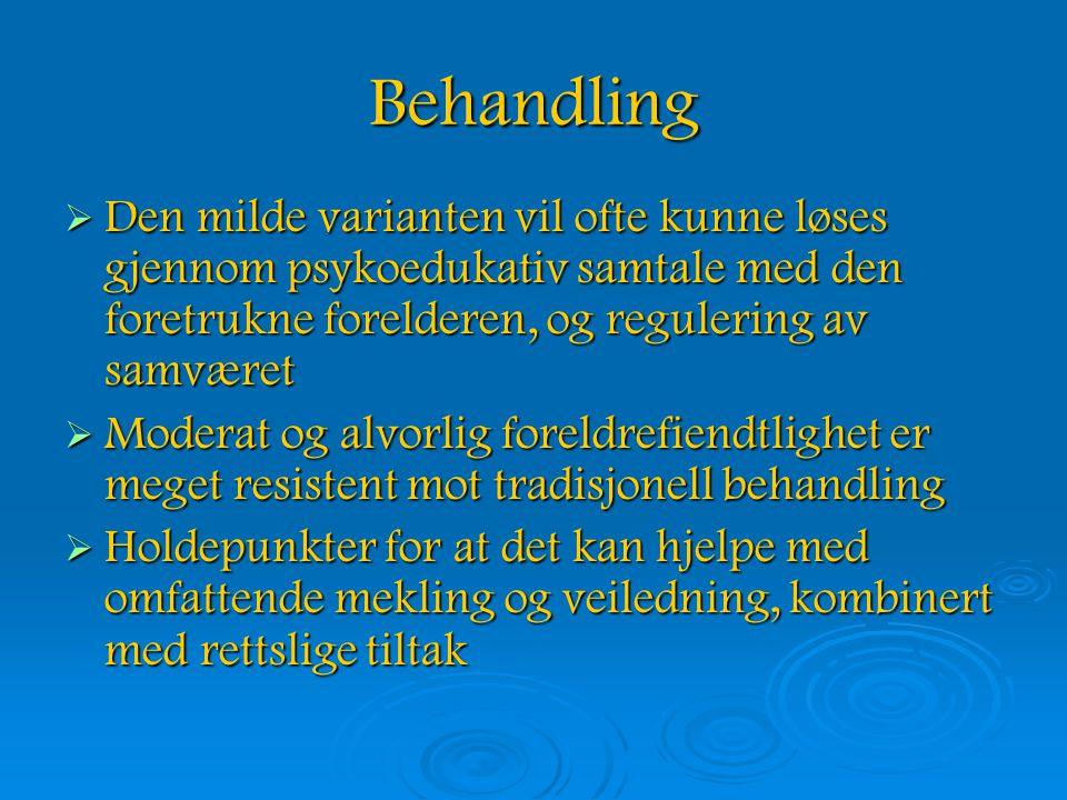 Behandling Den milde varianten vil ofte kunne løses gjennom psykoedukativ samtale med den foretrukne forelderen, og regulering av samværet.