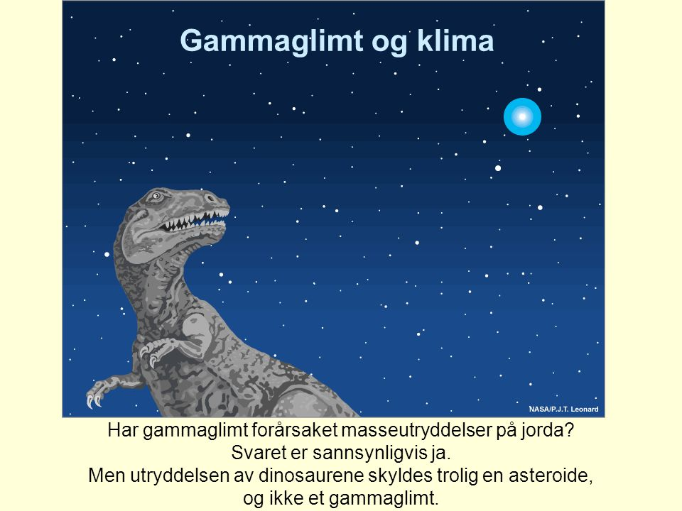 Gammaglimt og klima Har gammaglimt forårsaket masseutryddelser på jorda Svaret er sannsynligvis ja.