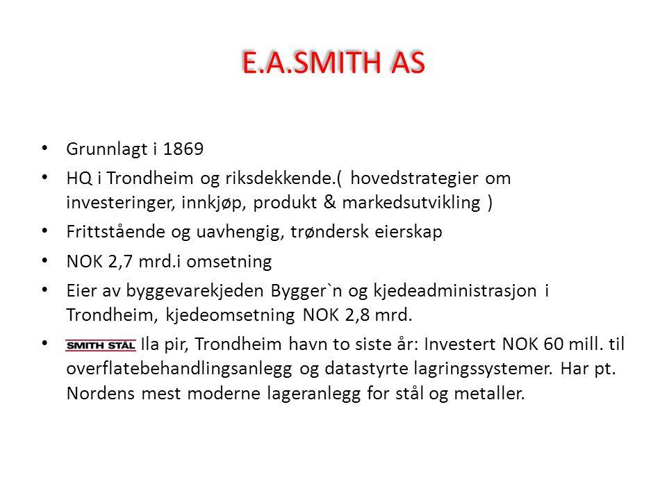 E.A.SMITH AS Grunnlagt i 1869. HQ i Trondheim og riksdekkende.( hovedstrategier om investeringer, innkjøp, produkt & markedsutvikling )