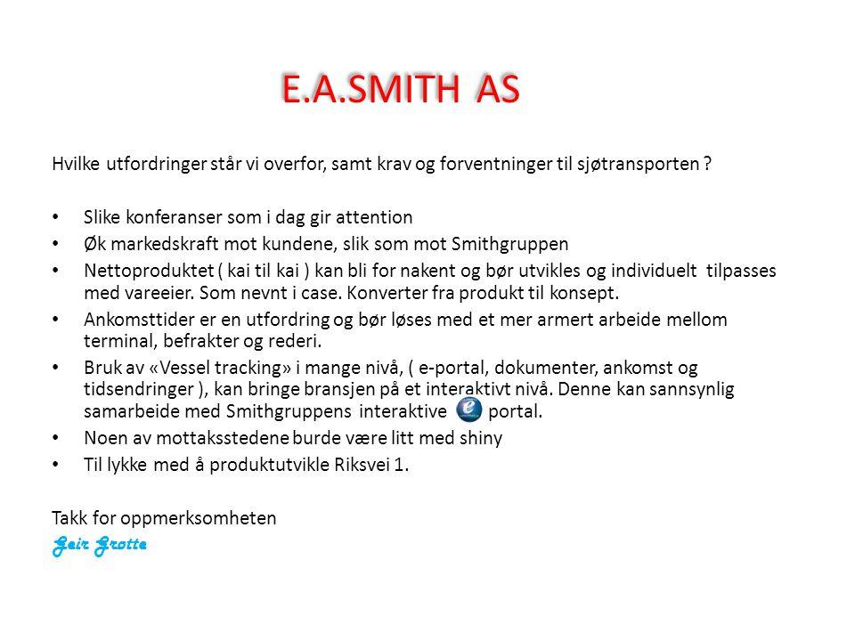 E.A.SMITH AS Hvilke utfordringer står vi overfor, samt krav og forventninger til sjøtransporten Slike konferanser som i dag gir attention.