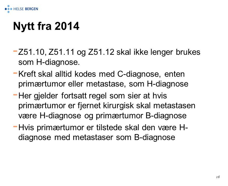 Nytt fra 2014 Z51.10, Z51.11 og Z51.12 skal ikke lenger brukes som H-diagnose.