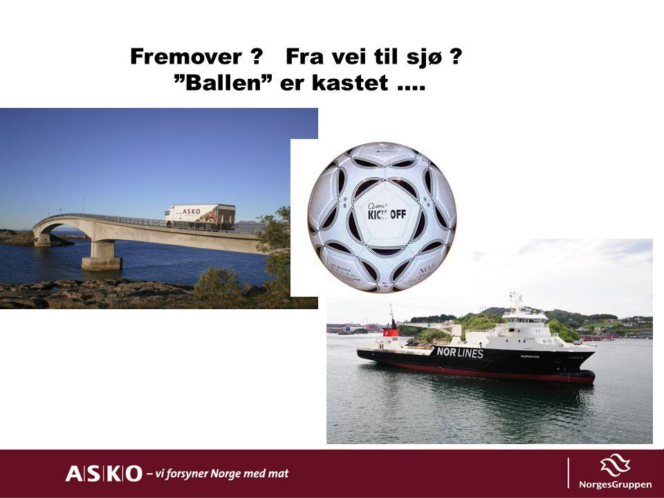 Fremover Fra vei til sjø Ballen er kastet ….