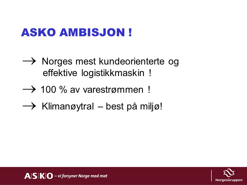 ASKO AMBISJON ! Norges mest kundeorienterte og effektive logistikkmaskin ! 100 % av varestrømmen !