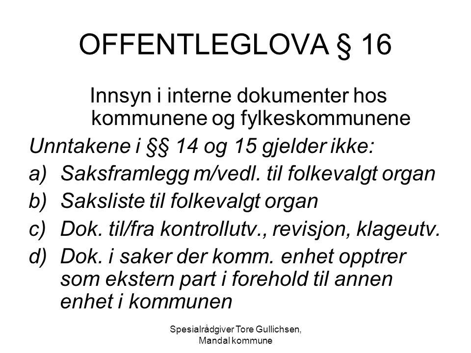 OFFENTLEGLOVA § 16 Innsyn i interne dokumenter hos kommunene og fylkeskommunene. Unntakene i §§ 14 og 15 gjelder ikke: