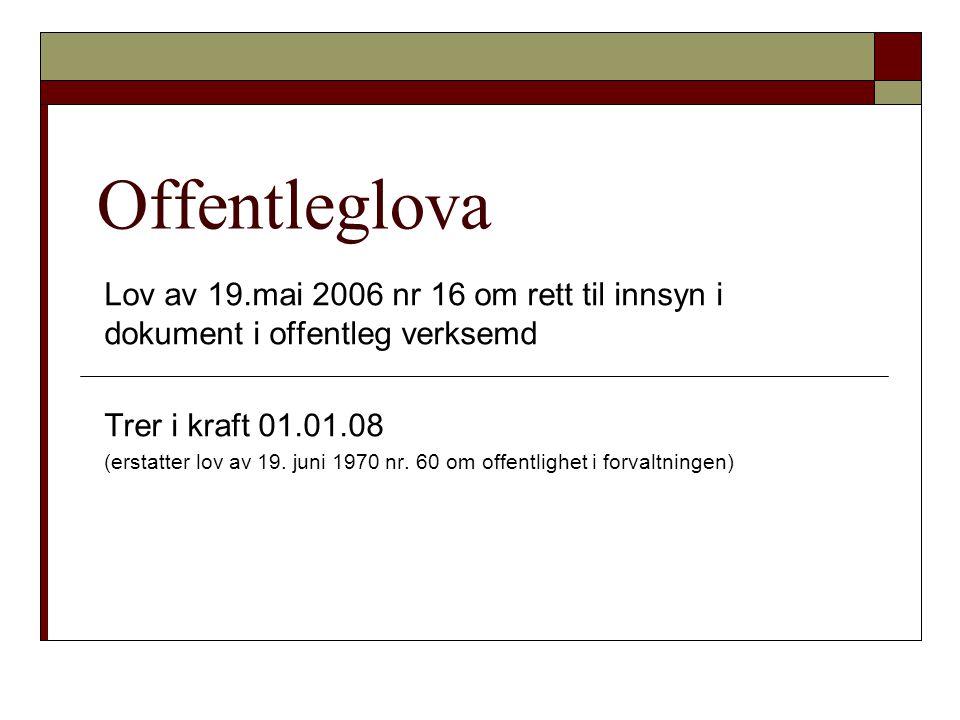 Offentleglova Lov av 19.mai 2006 nr 16 om rett til innsyn i dokument i offentleg verksemd. Trer i kraft 01.01.08.