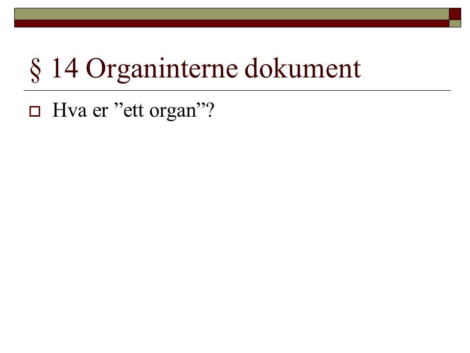 § 14 Organinterne dokument