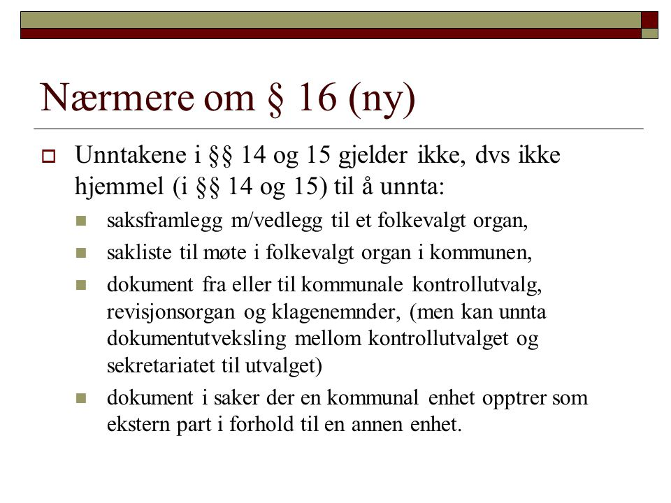 Nærmere om § 16 (ny) Unntakene i §§ 14 og 15 gjelder ikke, dvs ikke hjemmel (i §§ 14 og 15) til å unnta: