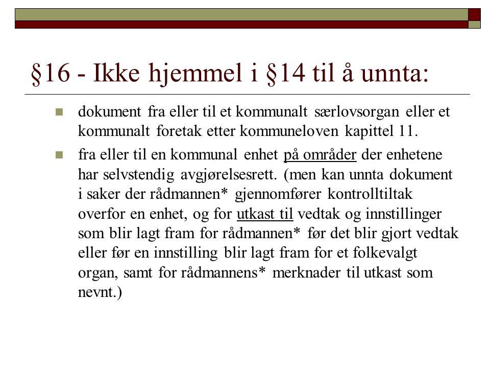 §16 - Ikke hjemmel i §14 til å unnta: