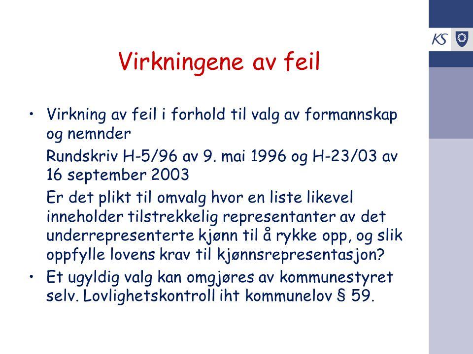 Virkningene av feil Virkning av feil i forhold til valg av formannskap og nemnder. Rundskriv H-5/96 av 9. mai 1996 og H-23/03 av 16 september 2003.