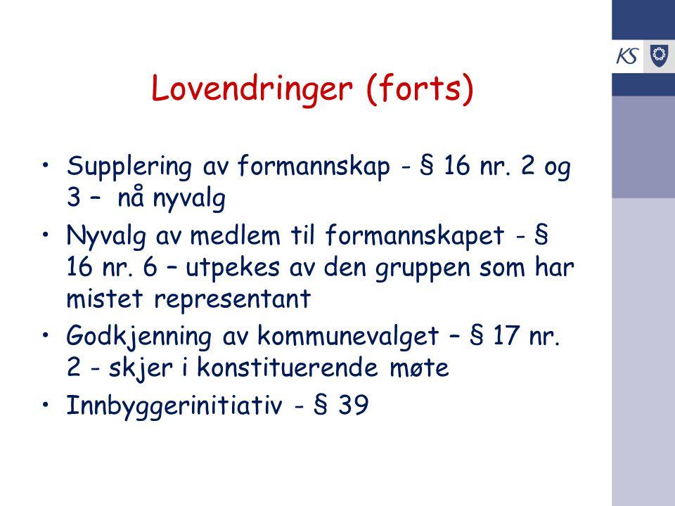 Lovendringer (forts) Supplering av formannskap - § 16 nr. 2 og 3 – nå nyvalg.