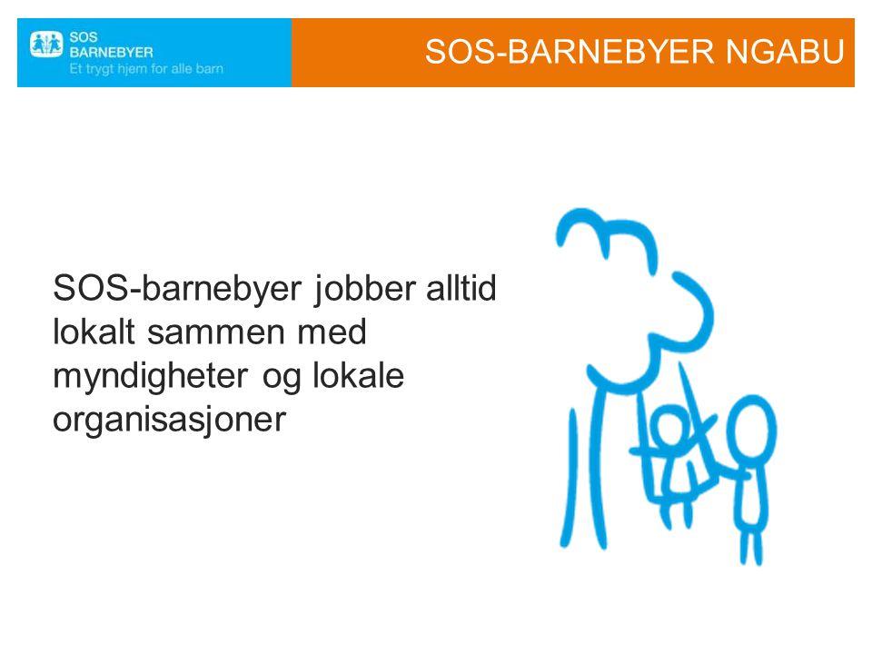 SOS-BARNEBYER NGABU SOS-barnebyer jobber alltid lokalt sammen med myndigheter og lokale organisasjoner.