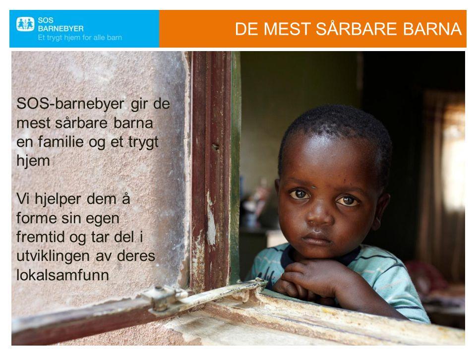 DE MEST SÅRBARE BARNA SOS-barnebyer gir de mest sårbare barna en familie og et trygt hjem.