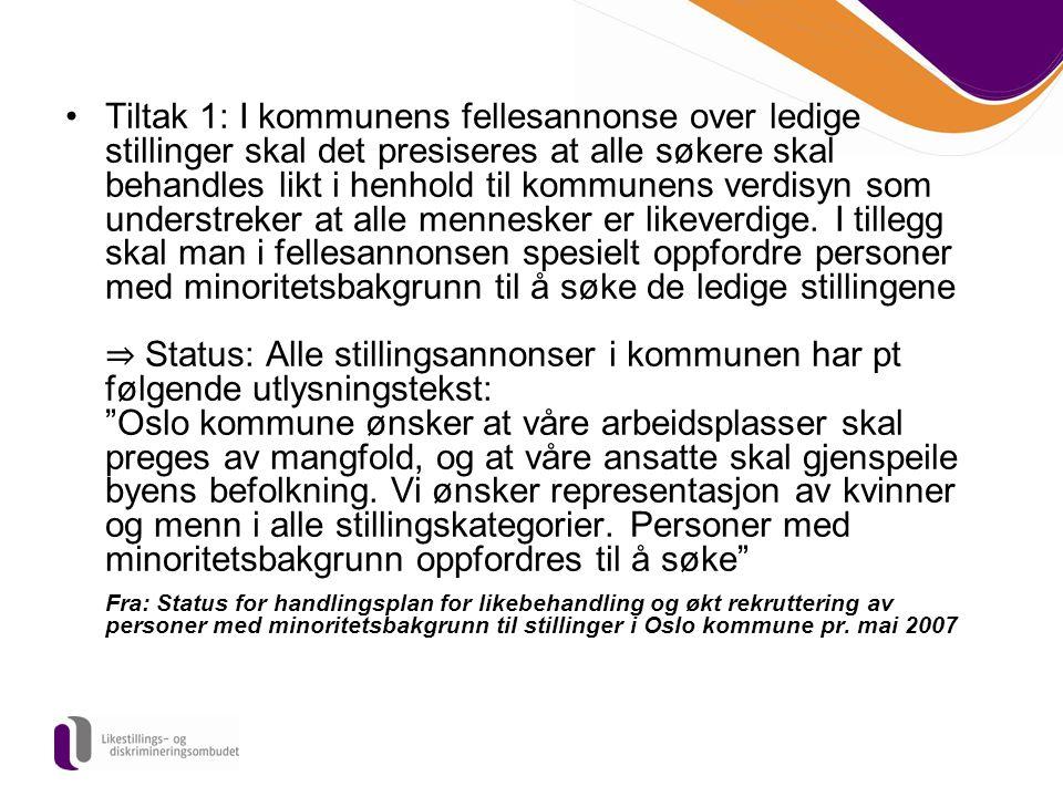 Tiltak 1: I kommunens fellesannonse over ledige stillinger skal det presiseres at alle søkere skal behandles likt i henhold til kommunens verdisyn som understreker at alle mennesker er likeverdige.