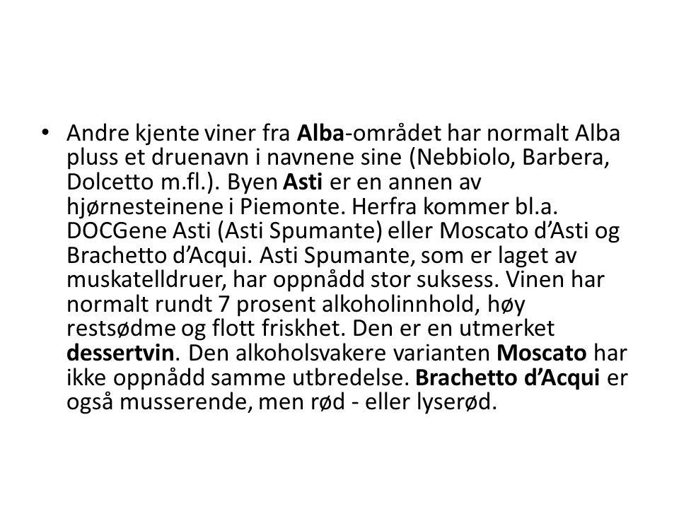 Andre kjente viner fra Alba-området har normalt Alba pluss et druenavn i navnene sine (Nebbiolo, Barbera, Dolcetto m.fl.).