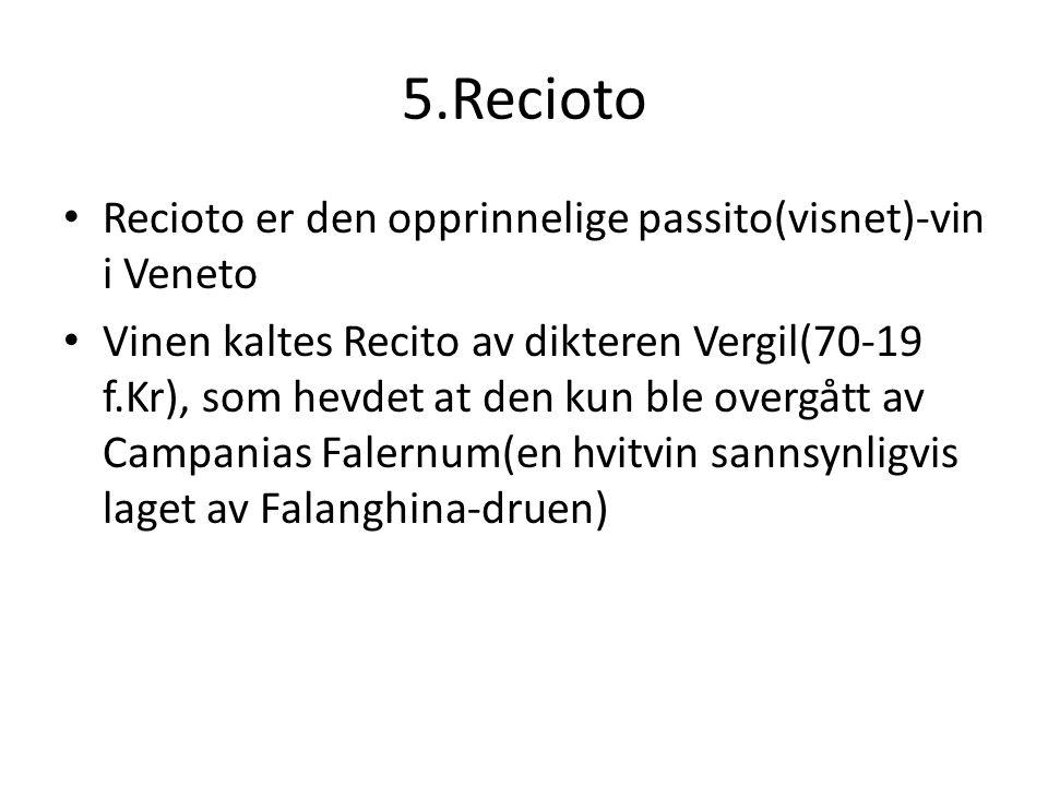 5.Recioto Recioto er den opprinnelige passito(visnet)-vin i Veneto