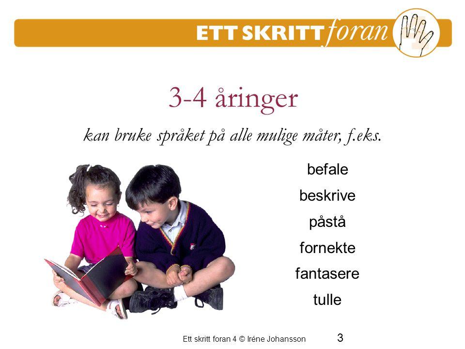 3-4 åringer kan bruke språket på alle mulige måter, f.eks.