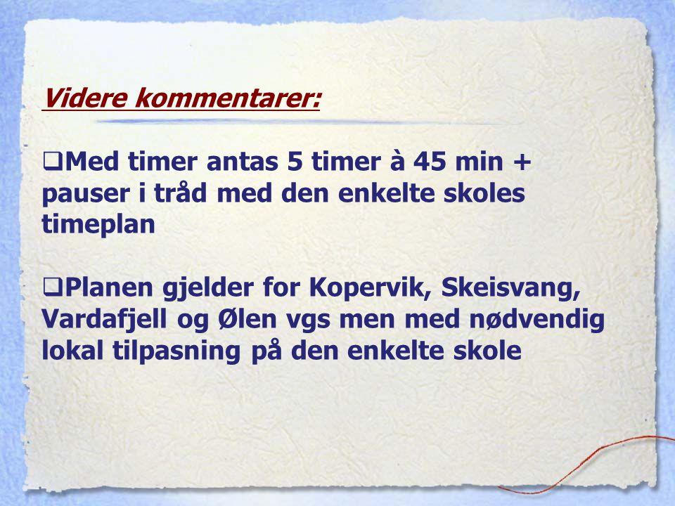 Videre kommentarer: Med timer antas 5 timer à 45 min + pauser i tråd med den enkelte skoles timeplan.