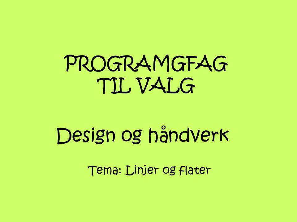 Design og håndverk Tema: Linjer og flater