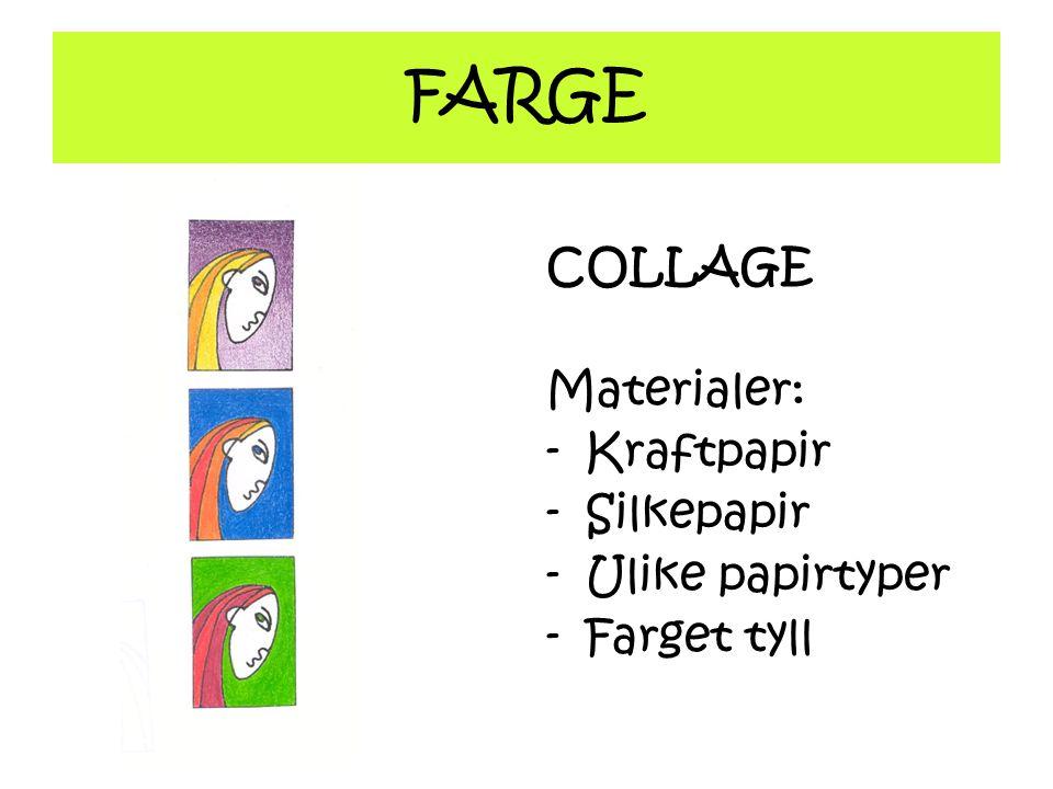 FARGE COLLAGE Materialer: Kraftpapir Silkepapir Ulike papirtyper
