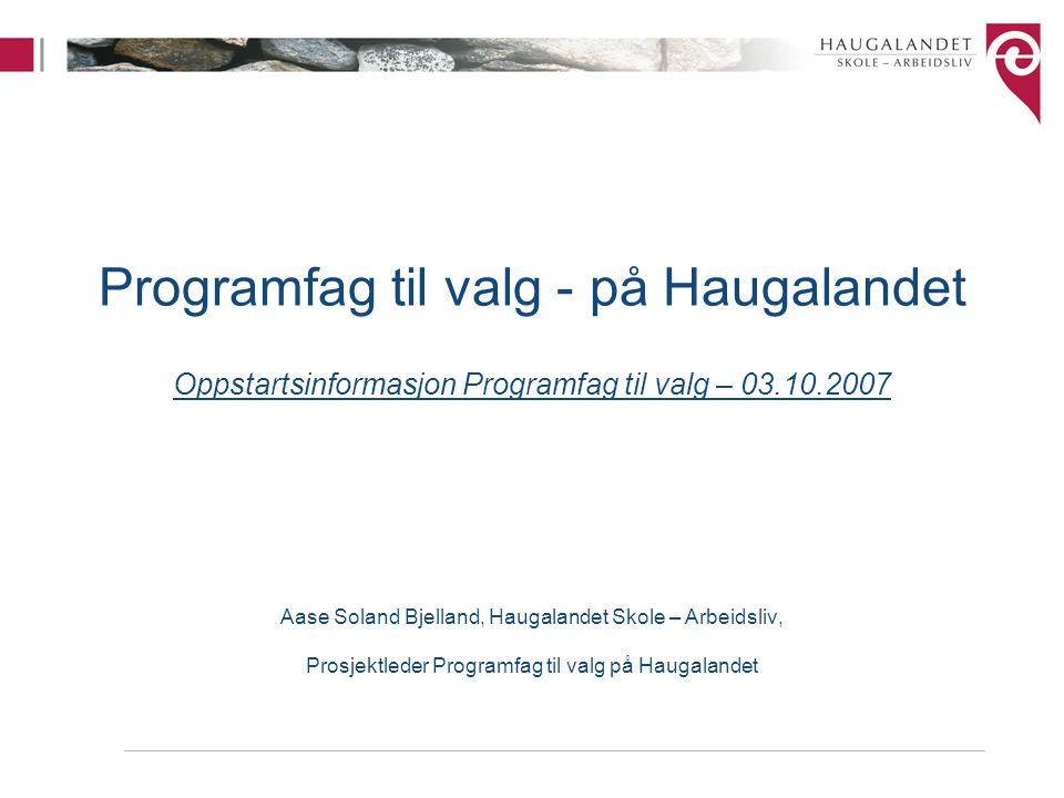 Programfag til valg - på Haugalandet Oppstartsinformasjon Programfag til valg – 03.10.2007
