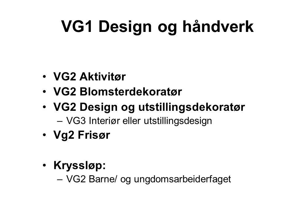 VG1 Design og håndverk VG2 Aktivitør VG2 Blomsterdekoratør