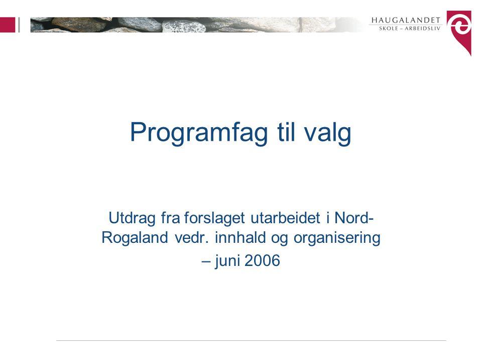 Programfag til valg Utdrag fra forslaget utarbeidet i Nord-Rogaland vedr.