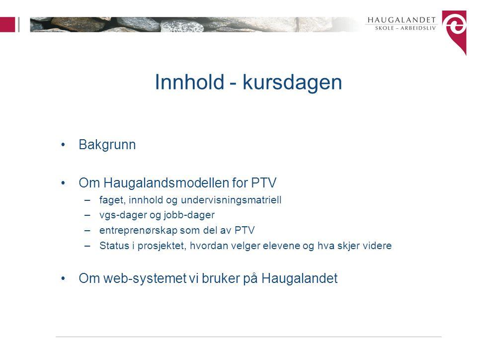 Innhold - kursdagen Bakgrunn Om Haugalandsmodellen for PTV