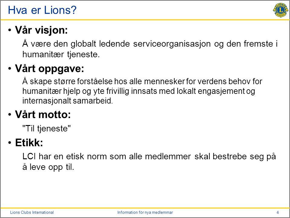 Hva er Lions Vår visjon: Vårt oppgave: Vårt motto: Etikk: