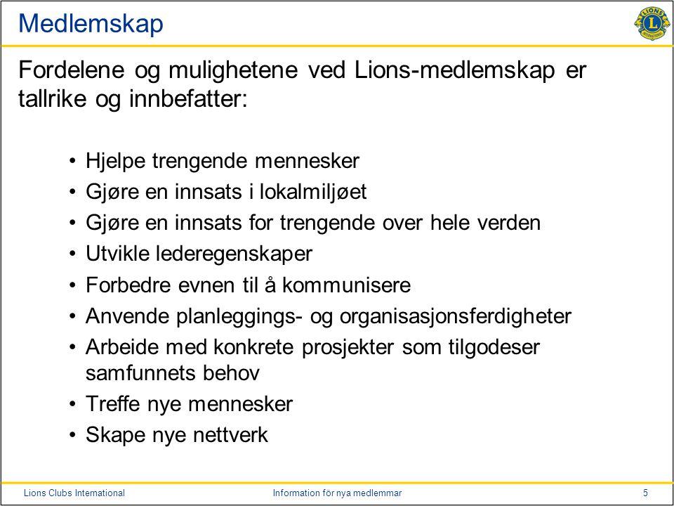 Medlemskap Fordelene og mulighetene ved Lions-medlemskap er tallrike og innbefatter: Hjelpe trengende mennesker.