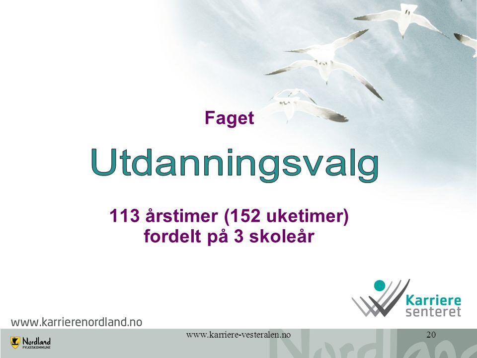 Faget 113 årstimer (152 uketimer) fordelt på 3 skoleår