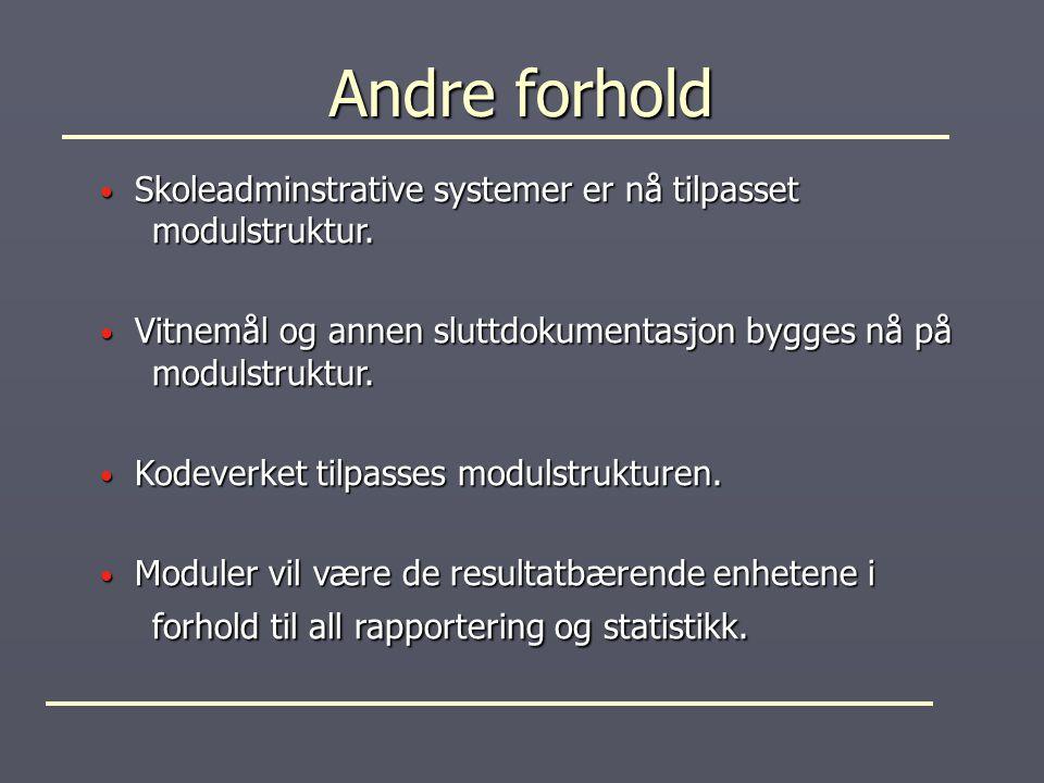 Andre forhold Skoleadminstrative systemer er nå tilpasset modulstruktur. Vitnemål og annen sluttdokumentasjon bygges nå på modulstruktur.