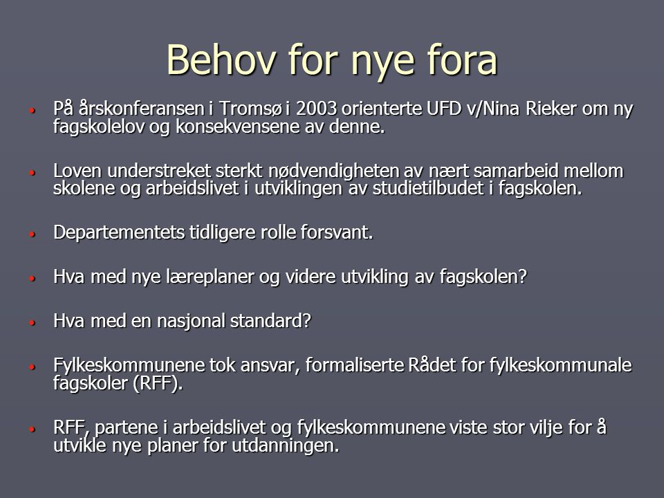 Behov for nye fora På årskonferansen i Tromsø i 2003 orienterte UFD v/Nina Rieker om ny fagskolelov og konsekvensene av denne.