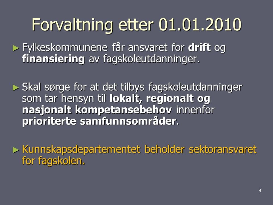 Forvaltning etter 01.01.2010 Fylkeskommunene får ansvaret for drift og finansiering av fagskoleutdanninger.
