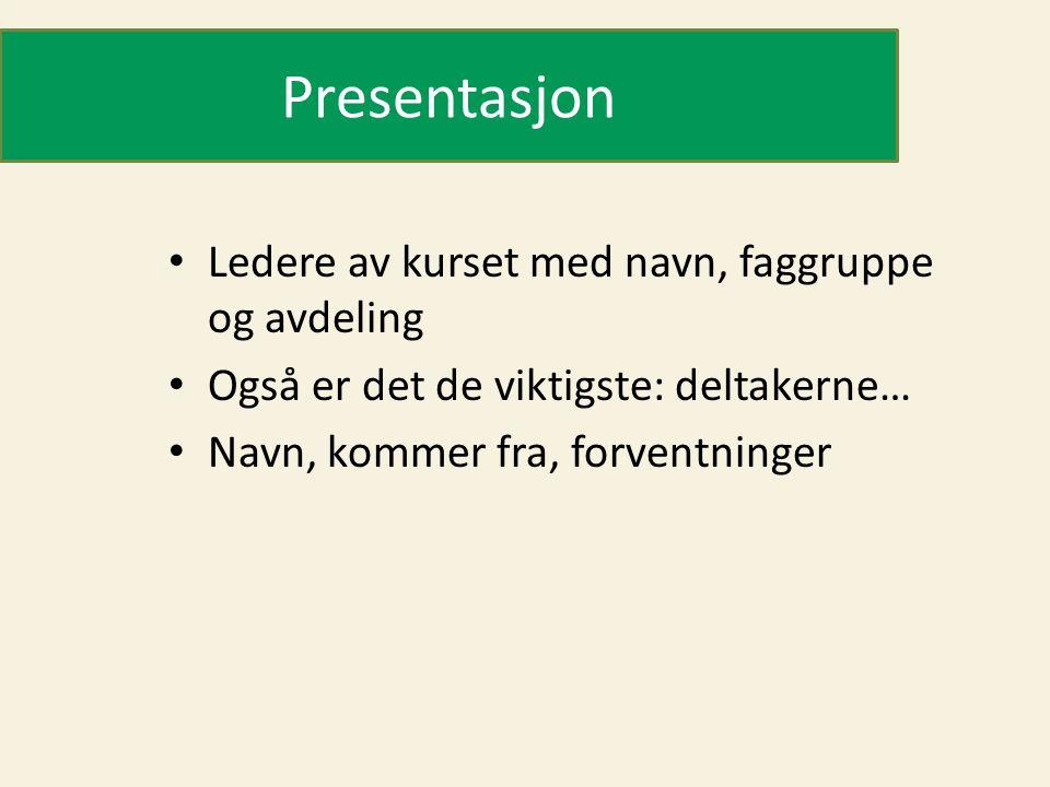 Presentasjon Ledere av kurset med navn, faggruppe og avdeling
