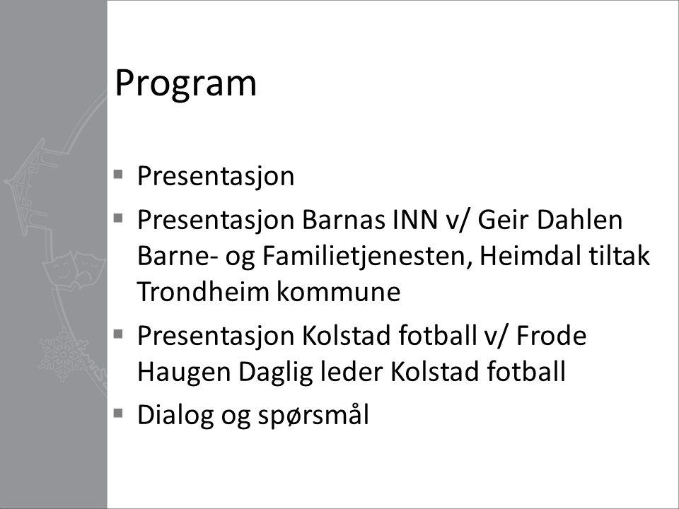 Program Presentasjon. Presentasjon Barnas INN v/ Geir Dahlen Barne- og Familietjenesten, Heimdal tiltak Trondheim kommune.