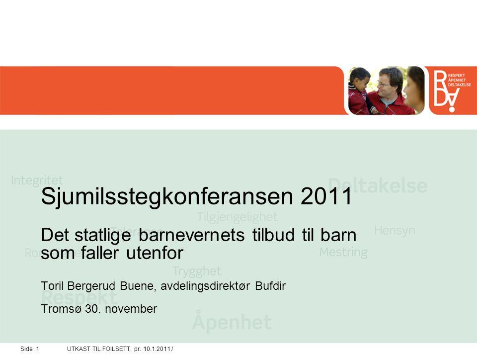 Sjumilsstegkonferansen 2011 Det statlige barnevernets tilbud til barn som faller utenfor Toril Bergerud Buene, avdelingsdirektør Bufdir Tromsø 30. november