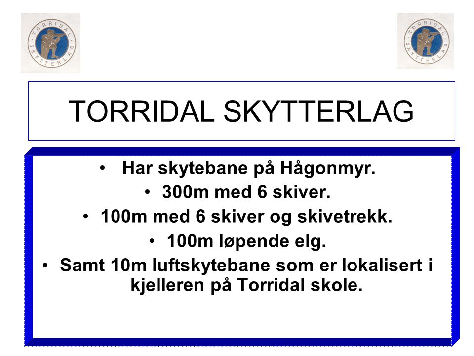 Har skytebane på Hågonmyr. 100m med 6 skiver og skivetrekk.