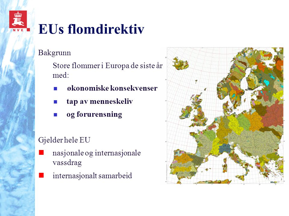 EUs flomdirektiv Bakgrunn Store flommer i Europa de siste år med: