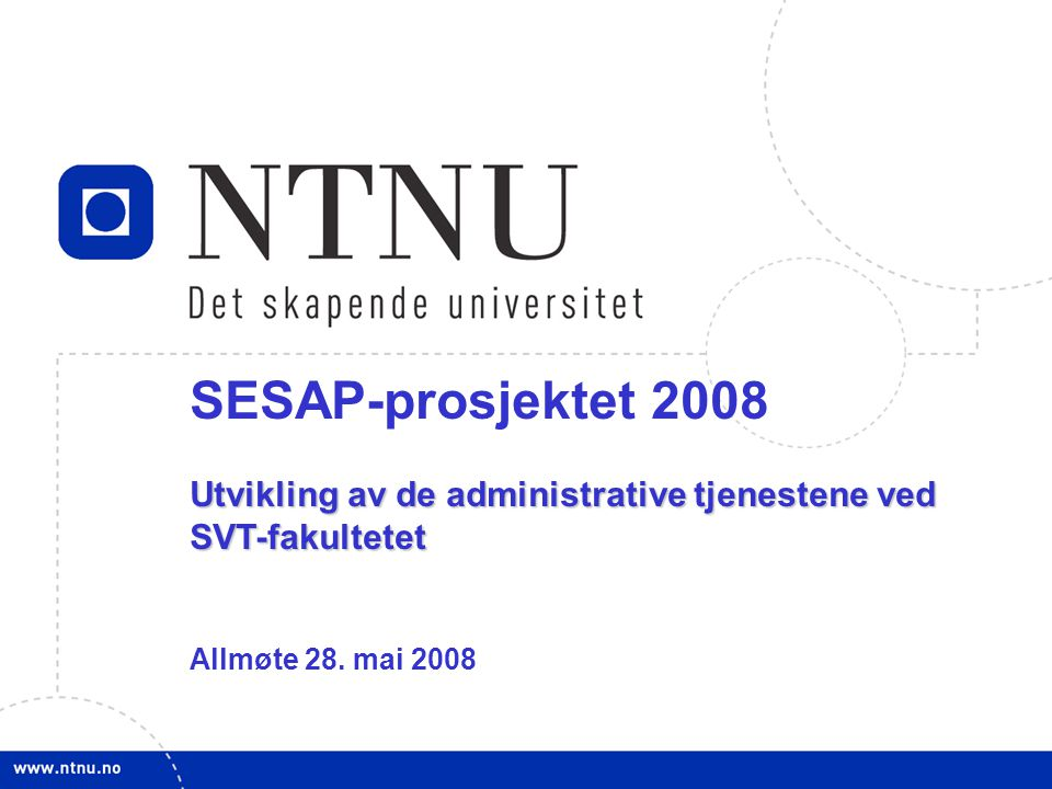 SESAP-prosjektet 2008 Utvikling av de administrative tjenestene ved SVT-fakultetet.