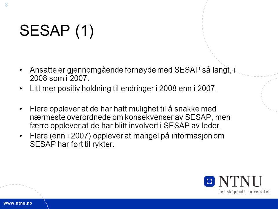 SESAP (1) Ansatte er gjennomgående fornøyde med SESAP så langt, i 2008 som i 2007. Litt mer positiv holdning til endringer i 2008 enn i 2007.