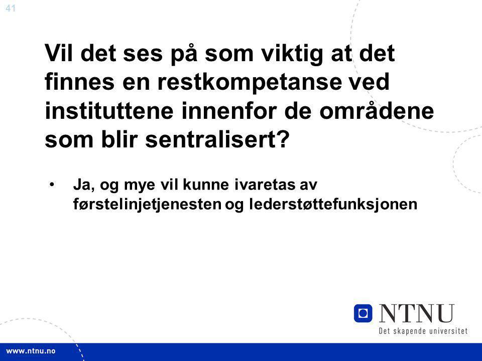 Vil det ses på som viktig at det finnes en restkompetanse ved instituttene innenfor de områdene som blir sentralisert