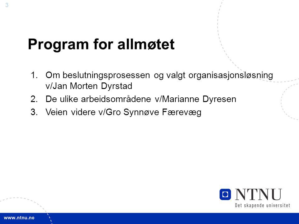 Program for allmøtet Om beslutningsprosessen og valgt organisasjonsløsning v/Jan Morten Dyrstad. De ulike arbeidsområdene v/Marianne Dyresen.