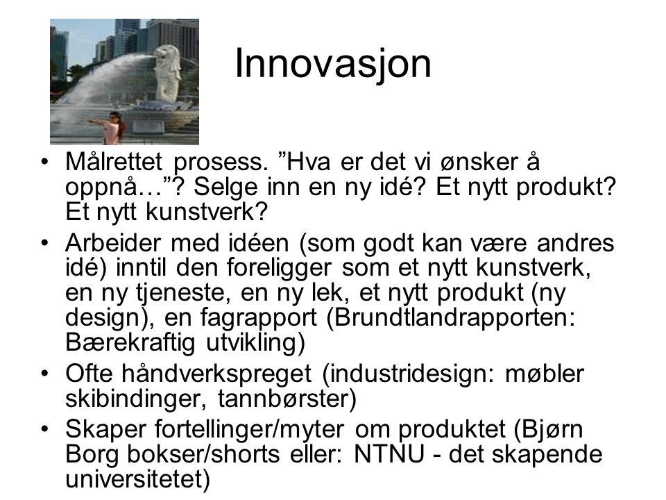 Innovasjon Målrettet prosess. Hva er det vi ønsker å oppnå… Selge inn en ny idé Et nytt produkt Et nytt kunstverk