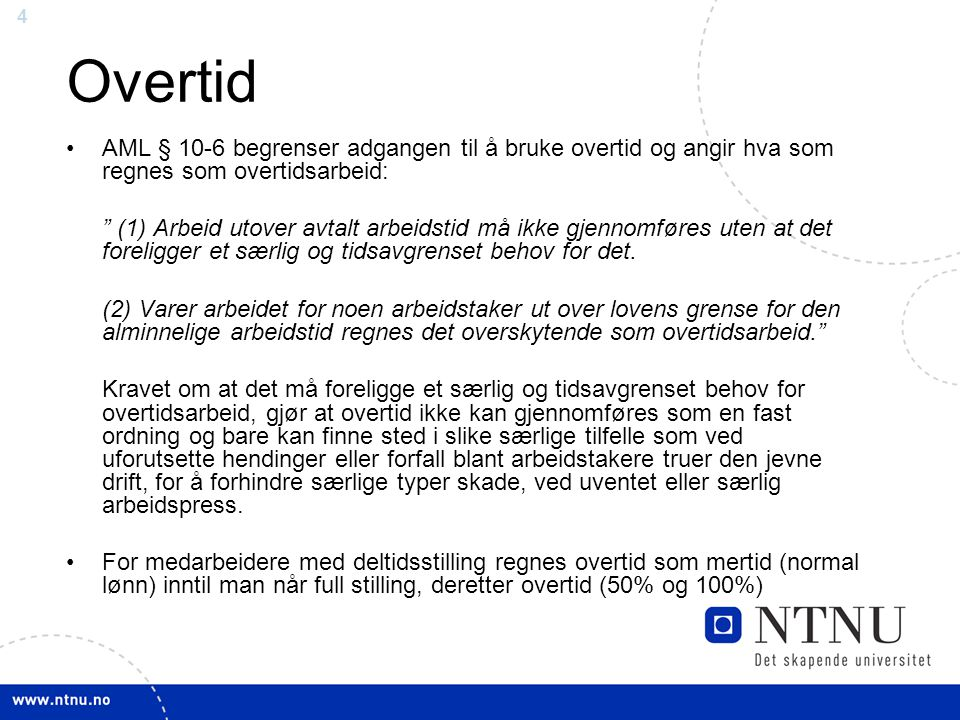 Overtid AML § 10-6 begrenser adgangen til å bruke overtid og angir hva som regnes som overtidsarbeid: