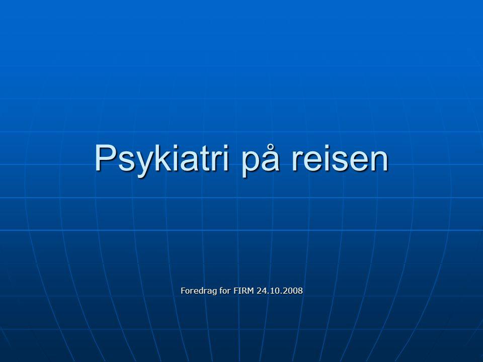 Psykiatri på reisen Foredrag for FIRM 24.10.2008