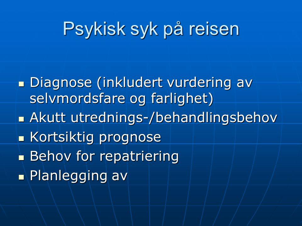 Psykisk syk på reisen Diagnose (inkludert vurdering av selvmordsfare og farlighet) Akutt utrednings-/behandlingsbehov.