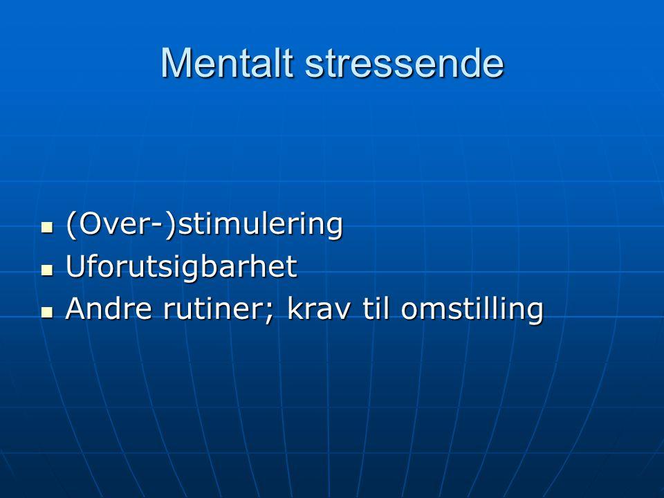 Mentalt stressende (Over-)stimulering Uforutsigbarhet