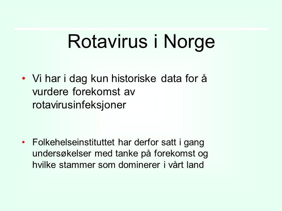 Rotavirus i Norge Vi har i dag kun historiske data for å vurdere forekomst av rotavirusinfeksjoner.