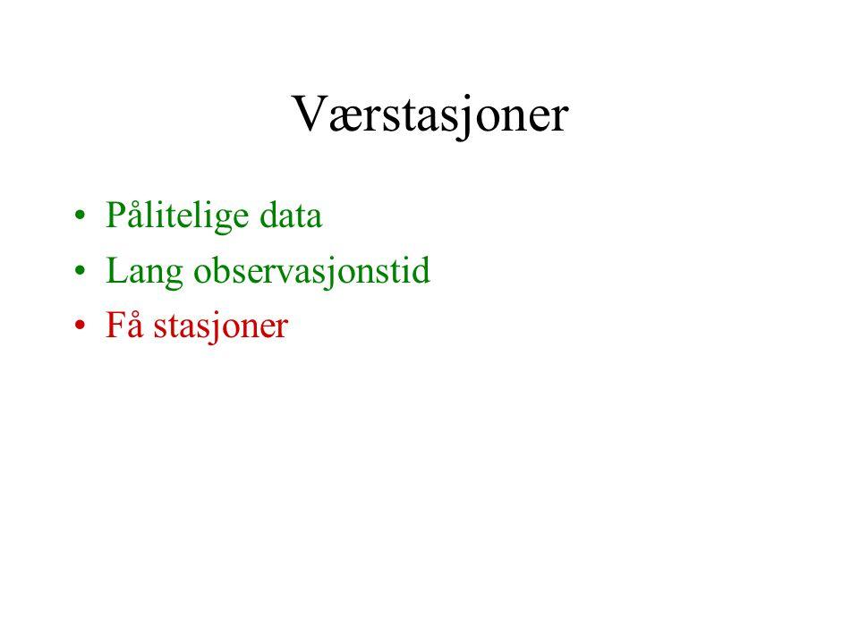Værstasjoner Pålitelige data Lang observasjonstid Få stasjoner