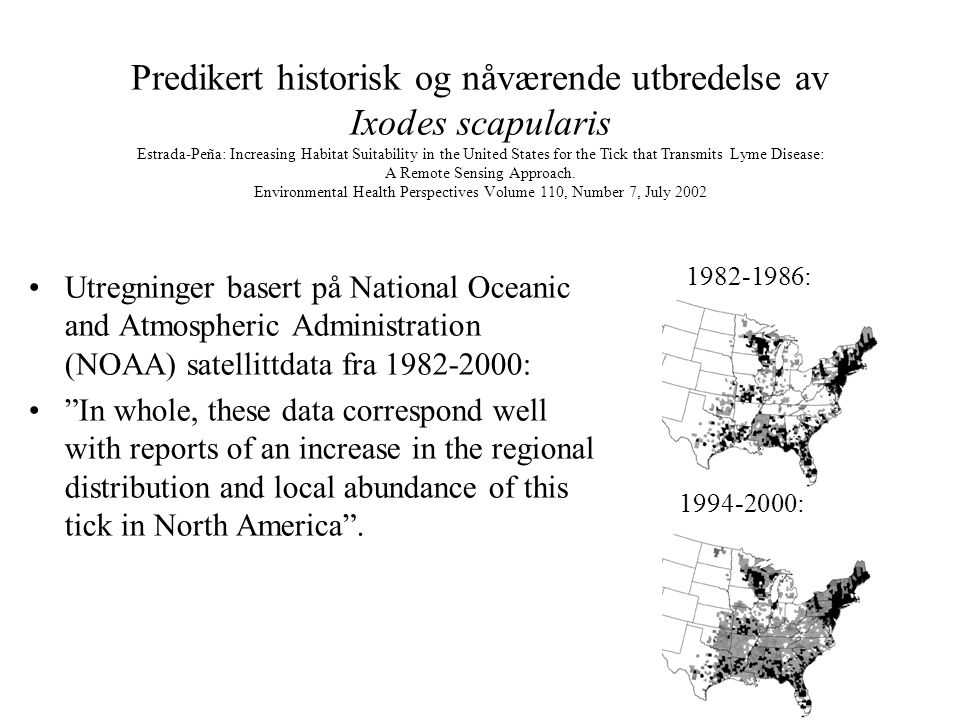Predikert historisk og nåværende utbredelse av Ixodes scapularis Estrada-Peña: Increasing Habitat Suitability in the United States for the Tick that Transmits Lyme Disease: A Remote Sensing Approach. Environmental Health Perspectives Volume 110, Number 7, July 2002
